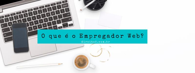 O que é empregador web